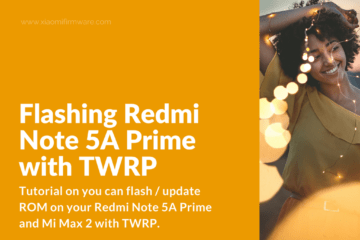 How to flash ROM on Redmi Note 5A Prime with TWRP Custom Recovery
