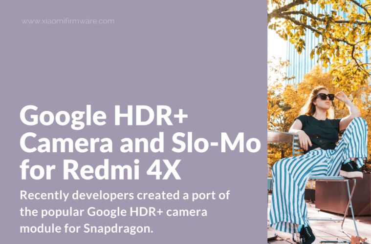 Google HDR+ Camera and Slo-Mo for Redmi 4X - Xiaomi Firmware
