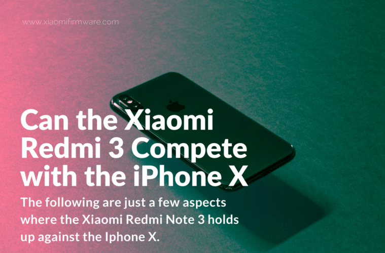 Can the Xiaomi Redmi 3 Compete with the iPhone X