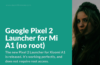 How to Install Google Pixel 2 Launcher on Xiaomi Mi A1