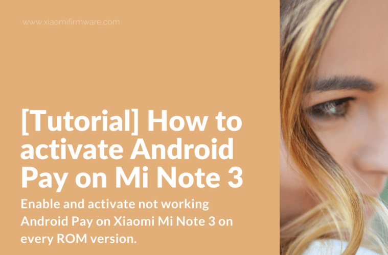 Enable Android Pay on Xiaomi Mi Note 3