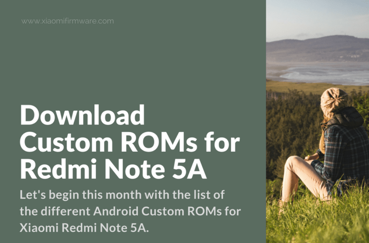 Download Custom ROMs for Redmi Note 5A - Xiaomi Firmware