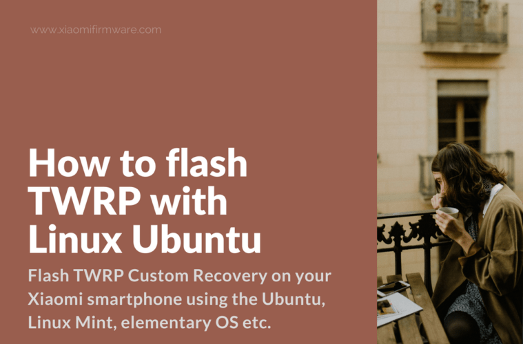 How to flash TWRP Recovery with Linux Ubuntu - Xiaomi Firmware