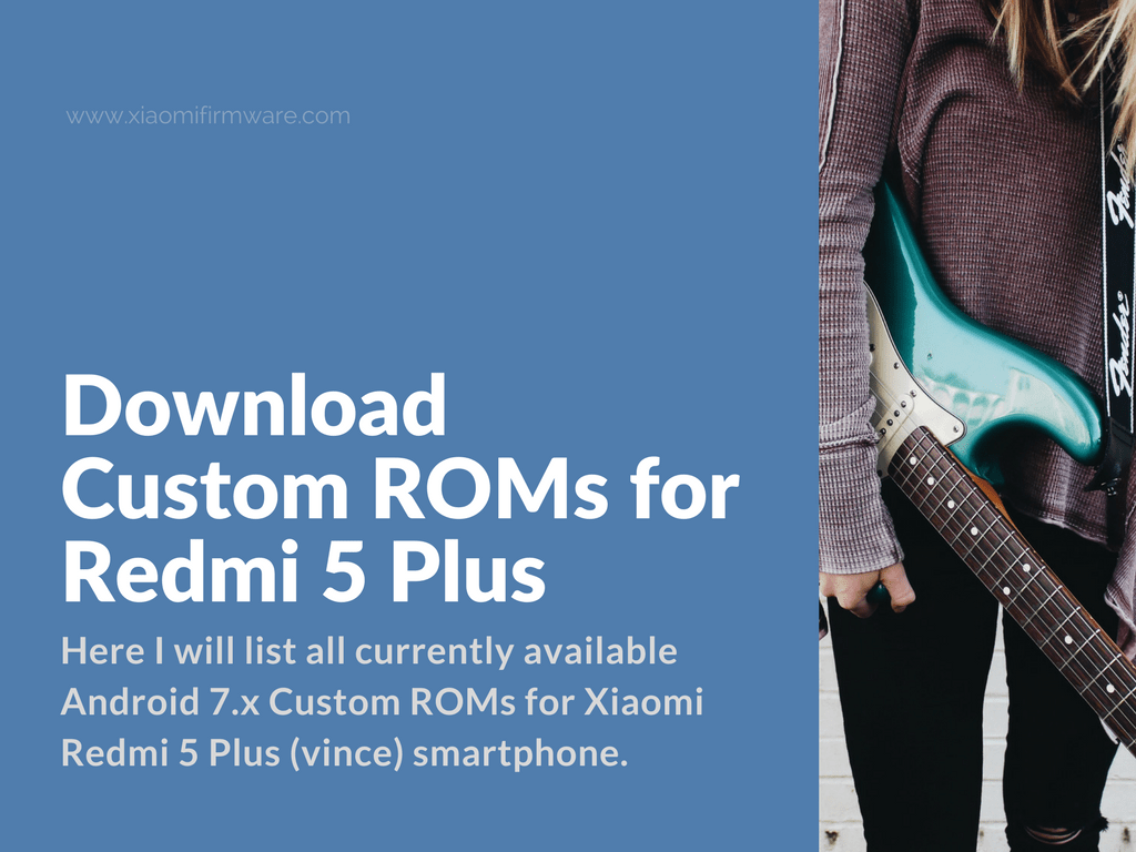 All the Custom Android ROMs for Xiaomi Redmi 5 Plus