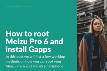 Root Meizu Pro 6/6S and flash Google Apps