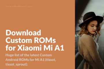 Latest Custom Android ROMs for Mi A1 (tissot, tissot_sprout)