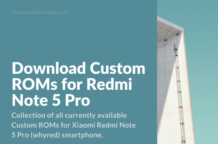 Download Custom ROMs for Redmi Note 5 Pro - Xiaomi Firmware