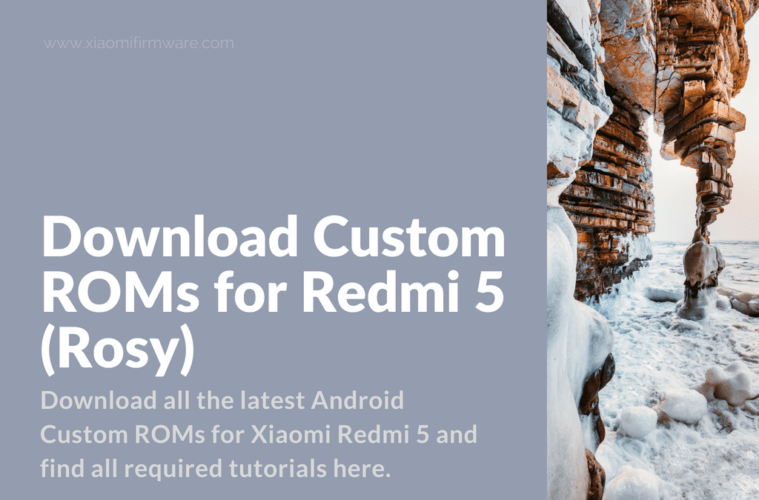 Download Custom ROMs for Redmi 5 (Rosy) - Xiaomi Firmware