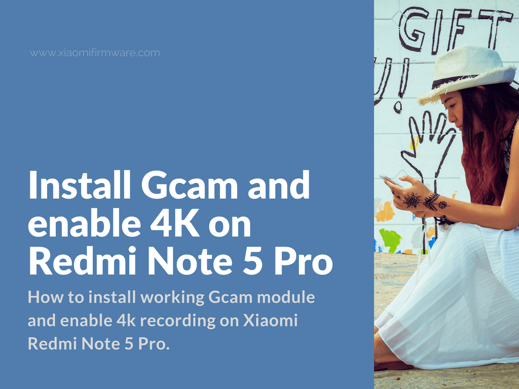 Install Gcam and enable 4K on Redmi Note 5 Pro - Xiaomi Firmware