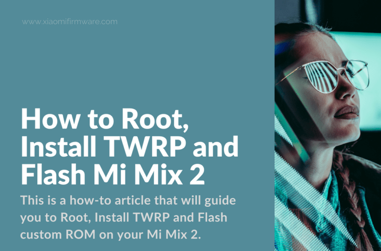 How to Root, Install TWRP and Flash Mi Mix 2 - Xiaomi Firmware