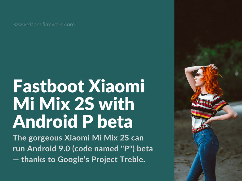 Flash Android P beta on Xiaomi Mi Mix 2S