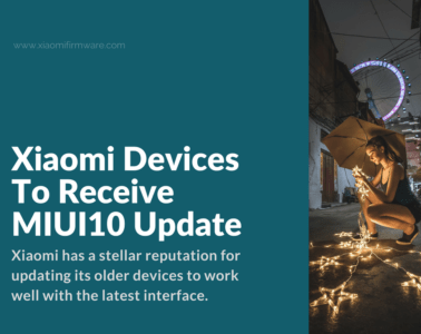 Which Xiaomi Devices Are Getting The MIUI 10 Update?