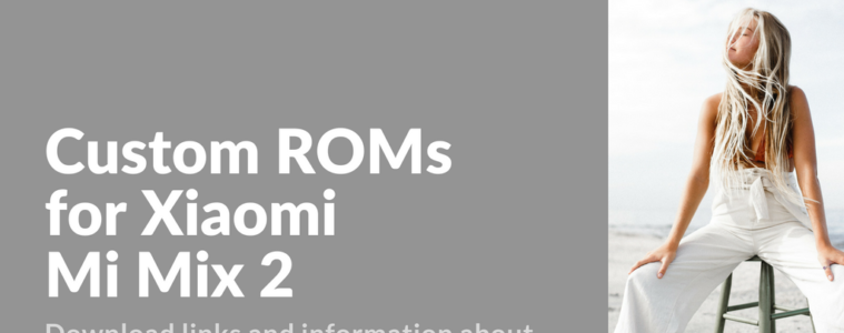 Best Custom Firmware for Mi Mix 2 (chiron)