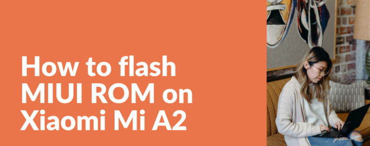 Tutorial on how to install MIUI on Xiaomi A2