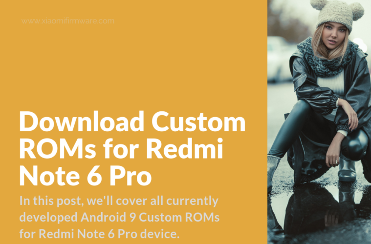 Download Custom ROMs for Redmi Note 6 Pro - Xiaomi Firmware