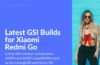 latest GSI firmware for Redmi Go
