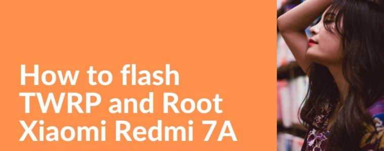 how to root and flash twrp on redmi 7a